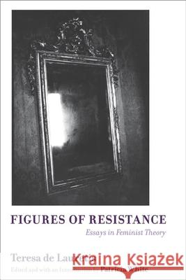 Figures of Resistance: Essays in Feminist Theory Teresa D Patricia White 9780252074394