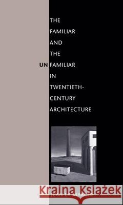 The Familiar and the Unfamiliar in Twentieth-Century Architecture Jean L 9780252075612