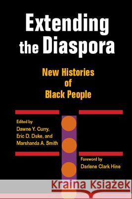 Extending the Diaspora : New Histories of Black People Dawne Y. Curry Eric D. Duke Marshanda A. Smith 9780252076527