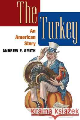 The Turkey: An American Story Andrew F. Smith 9780252076879