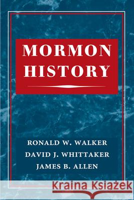 Mormon History Ronald W. Walker David B. Whittaker James B. Allen 9780252077739 University of Illinois Press