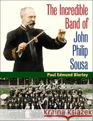 The Incredible Band of John Philip Sousa Paul E. Bierley 9780252077814
