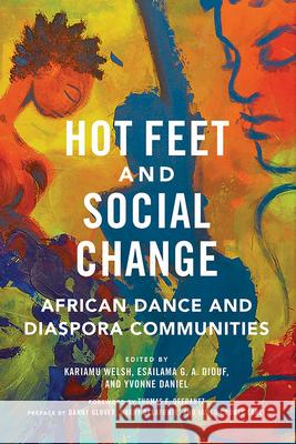 Hot Feet and Social Change: African Dance and Diaspora Communities Kariamu Welsh Esailama Diouf Yvonne Daniel 9780252084775