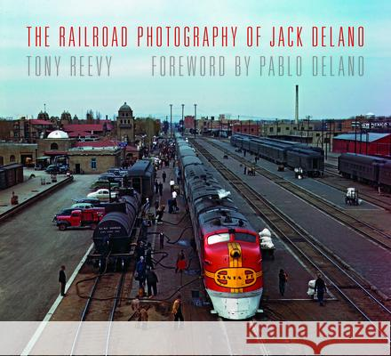 The Railroad Photography of Jack Delano  9780253017772