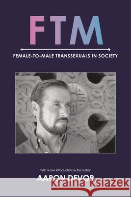 FTM: Female-To-Male Transsexuals in Society Aaron Devor Jamison Green 9780253022868