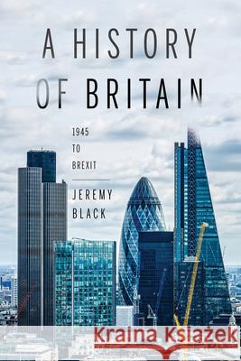 A History of Britain: 1945 to Brexit Jeremy M. Black 9780253029997