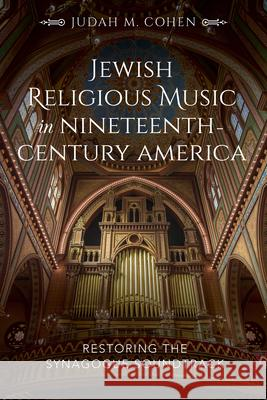 Jewish Religious Music in Nineteenth-Century America: Restoring the Synagogue Soundtrack  9780253040213