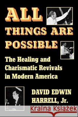 All Things Are Possible: The Healing and Charismatic Revivals in Modern America David Edwin, Jr. Harrell 9780253202215
