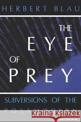 Eye of Prey: Subversions of the Postmodern Herbert Blau 9780253204394