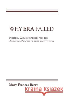 Why ERA Failed : Politics, Women's Rights, and the Amending Process of the Constitution Mary Frances Berry 9780253204592