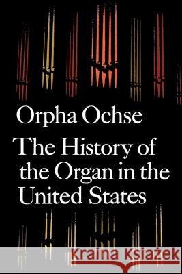 The History of the Organ in the United States Orpha C. Ochse 9780253204950