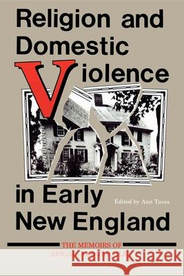 Religion and Domestic Violence in Early New England: The Memoirs of Abigail Abbot Bailey Abigail Abbot Bailey 9780253205315