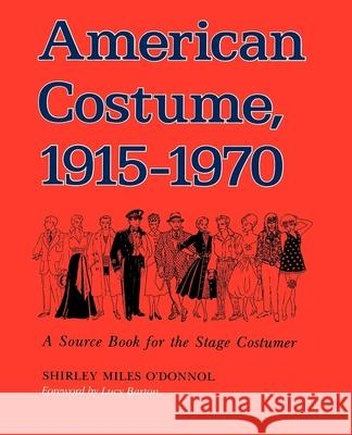 American Costume 1915-1970 : A Source Book for the Stage Costumer Shirley Miles O'Donnol Lucy Barton Shirley Miles O'Donnel 9780253205438