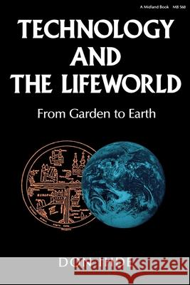 Technology and the Lifeworld: From Garden to Earth Don Ihde 9780253205605