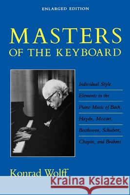 Masters of the Keyboard, Enlarged Edition : Individual Style Elements in the Piano Music of Bach, Haydn, Mozart, Beethoven, Schubert, Chopin, and Brahms Konrad Wolff 9780253205674