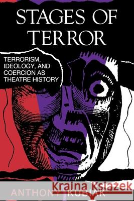 Stages of Terror : Terrorism, Ideology, and Coercion as Theatre History Anthony Kubiak 9780253206633