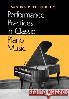 Performance Practices in Classic Piano Music : Their Principles and Applications Sandra P. Rsoenblum Otto Betz Sandra P. Rosenblum 9780253206800