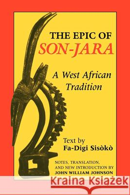 Epic of Son-Jara: A West African Tradition John William Johnson Fa-Digi Sisoko 9780253207135