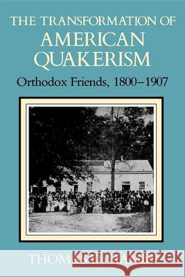 The Transformation of American Quakerism: Orthodox Friends, 1800-1907 Thomas D. Hamm 9780253207180
