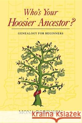 Who's Your Hoosier Ancestor?: Genealogy for Beginners Mona Robinson 9780253207319