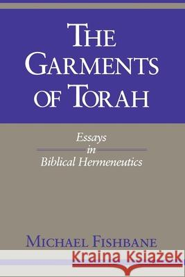 The Garments of Torah : Essays in Biblical Hermeneutics Michael Fishbane 9780253207524