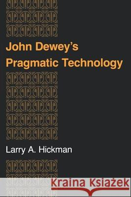 John Deweyas Pragmatic Technology Larry A. Hickman 9780253207630
