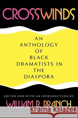 Crosswinds : An Anthology of Black Dramatists in the Diaspora William B. Branch 9780253207784
