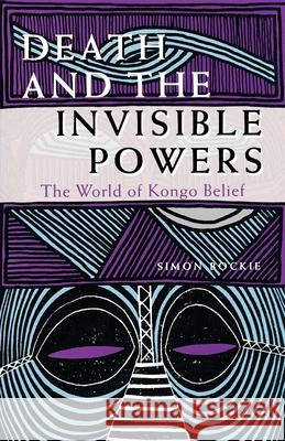 Death and the Invisible Powers: The World of Kongo Belief Simon Bockie 9780253208088