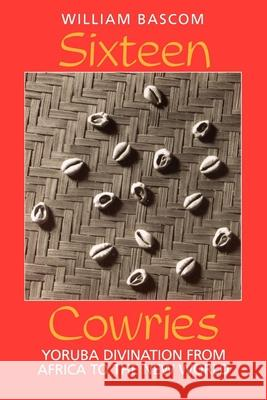 Sixteen Cowries: Yoruba Divination from Africa to the New World William BASCOM William R. Bascom 9780253208477