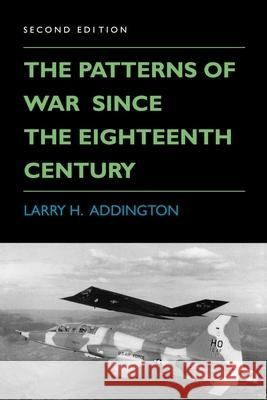 The Patterns of War Since the Eighteenth Century, Second Edition Larry H. Addington 9780253208606 Indiana University Press