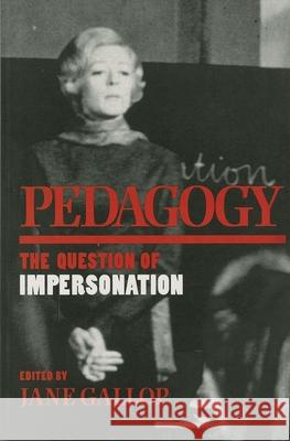 Pedagogy: The Question of Impersonation Jane Gallop 9780253209368