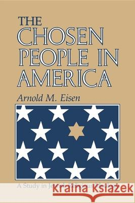The Chosen People in America: A Study in Jewish Religious Ideology Arnold M. Eisen 9780253209610