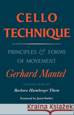 Cello Technique : Principles and Forms of Movement Gerhard Mantel Thiem Barbara Haimberger                 Janos Starker 9780253210050