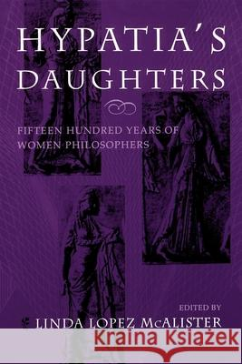 Hypatia's Daughters: 1500 Years of Women Philosophers Linda Lopez McAlister Linda Lopez McAlister 9780253210609