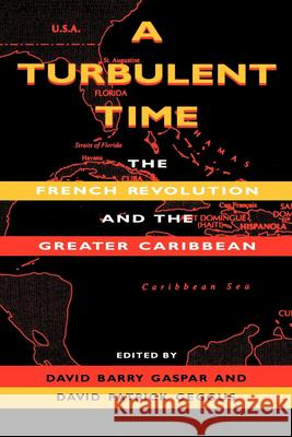 A Turbulent Time : The French Revolution and the Greater Caribbean David Barry Gaspar David Patrick Geggus Darlene Clark Hine 9780253210869