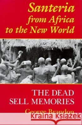Santeria from Africa to the New World: The Dead Sell Memories George Brandon 9780253211149