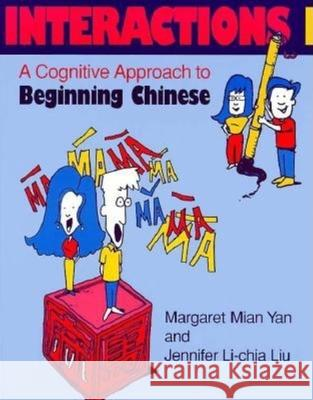 Interactions I [text ] Workbook]: A Cognitive Approach to Beginning Chinese Margaret Mian Yan Jennifer Li-Chia Liu 9780253211224