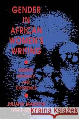 Gender in African Womenas Writing: Identity, Sexuality, and Difference Juliana Makuchi Nfah-Abbenyi 9780253211491