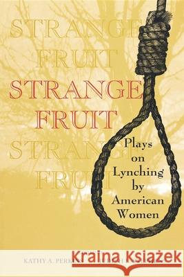 Strange Fruit : Plays on Lynching by American Women Judith L. Stephens Kathy A. Perkins 9780253211637