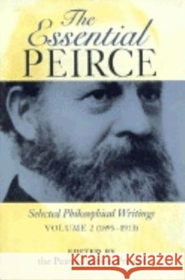The Essential Peirce, Volume 2: Selected Philosophical Writings (1893-1913) Peirce Edition Project                   Charles S. Peirce 9780253211903