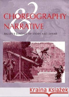 Choreography and Narrative: Ballet's Staging of Story and Desire Susan Leigh Foster 9780253212160 Indiana University Press