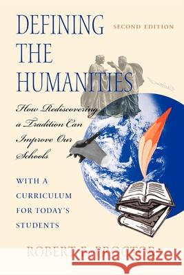 Defining the Humanities: How Rediscovering a Tradition Can Improve Our Schools, Second Edition with a Curriculum for Today's Students Robert E. Proctor 9780253212191