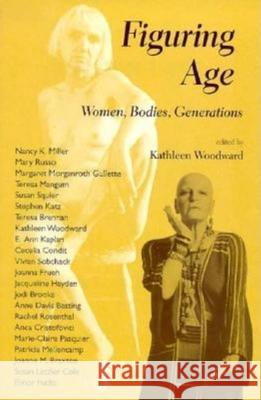 Figuring Age: Women, Bodies, Generations Kathleen M. Woodward 9780253212368