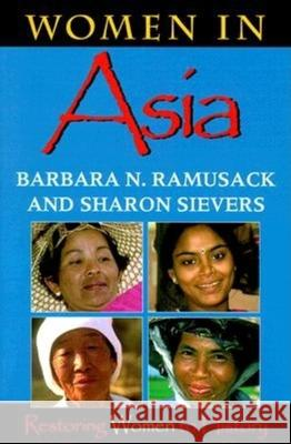 Women in Asia: Restoring Women to History Barbara N. Ramusack Sharon Sievers 9780253212672