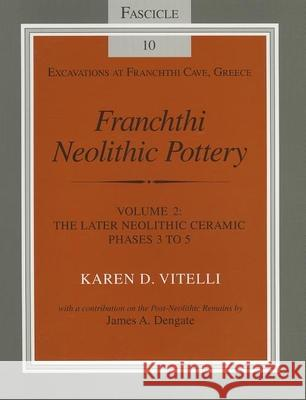 Franchthi Neolithic Pottery, Volume 2: The Later Neolithic Ceramic Phases 3 to 5 Karen D. Vitelli James A. Dengate James A. Dengate 9780253213068