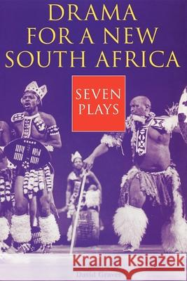 Drama for a New South Africa: Seven Plays David Graver 9780253213266