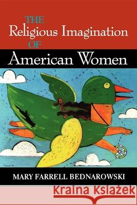 Religious Imagination of American Women Mary Farrell Bednarowski 9780253213389