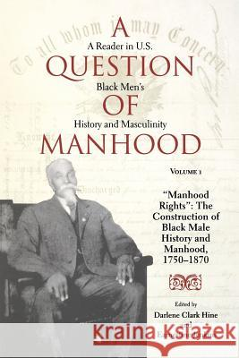 A Question of Manhood, Volume 1: A Reader in U.S. Black Men's History and Masculinity,