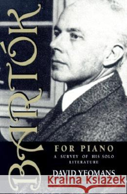 Bartk for Piano: A Survey of His Solo Literature David Yeomans 9780253213839