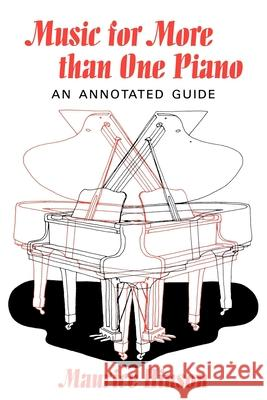 Music for More Than One Piano: An Annotated Guide Maurice Hinson 9780253214577